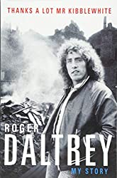 """Thanks A Lot Mr. Kibblewhite. My Story"" by Roger Daltrey"