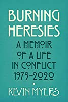 Burning Heresies: A Memoir of a Life in Conflict, 1979-2020