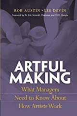 Artful Making: What Managers Need to Know about How Artists Work Paperback