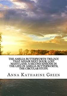 The Amelia Butterworth Trilogy That Affair Next Door, Lost Man's Lane: a Second Episode in the Life of Amelia Butterworth,...