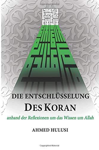 Die Entschlüsselung des Koran: anhand der Reflexionen um das Wissen um Allah