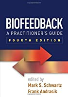 Biofeedback, Fourth Edition: A Practitioner's Guide by Unknown(2016-03-30)