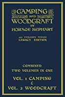 Camping And Woodcraft - Combined Two Volumes In One - The Expanded 1921 Version (Legacy Edition): The Deluxe Two-Book Masterpiece On Outdoors Living And Wilderness Travel (Library of American Outdoors Classics)