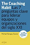 The Coaching Habit: Las 7 preguntas esenciales para liderar equipos y organizaciones del siglo XXI