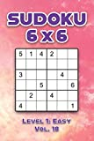Sudoku 6 x 6 Level 1: Easy Vol. 18: Play Sudoku 6x6 Grid With Solutions Easy Level Volumes 1-40 Sudoku Cross Sums Variation Travel Paper Logic Games ... Challenge Genius All Ages Kids to Adult Gifts