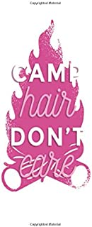 Camp Hair Don't Care: - Notebook - This is the last thing you always forgot to take with to your journey-  Cute Nature Mountain Camp Note Book for ... - Unique Cheap Gift Idea under 10 - Journal