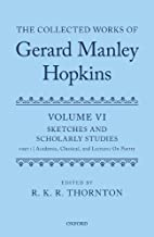The Collected Works of Gerard Manley Hopkins: Sketches and Scholarly Studies: Part 1: Academic, Classical, and Lectures on...
