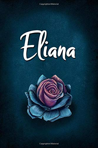 Eliana: Unique Personalized Journal Gift for Eliana, Lined Notebook to Write in, Diary with Beautiful Rose Illustration on Blue Cover, Special Present for Eliana