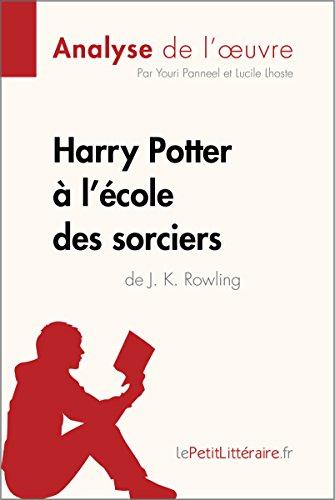 Harry Potter à l'école des sorciers de J. K. Rowling (Analyse de l'oeuvre): Comprendre la...