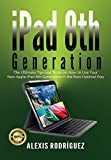 iPad 8th Generation: The Ultimate Tips and Tricks on How to Use Your New Apple iPad 8th Generation in the Best Optimal Way
