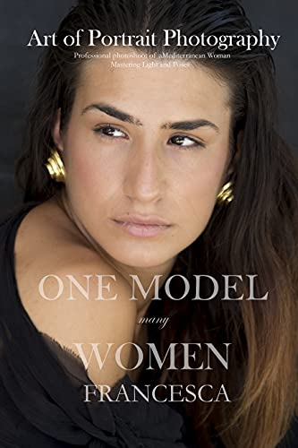 One Model many Women. Francesca: Art of Portrait Photography. Professional photoshoot of a Mediterranean Woman.Mastering Light and Poses (English Edition)
