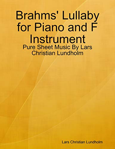 Brahms' Lullaby for Piano and F Instrument - Pure Sheet Music By Lars Christian Lundholm (English Edition)