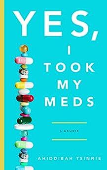 Yes, I Took My Meds: A Memoir by [Ahiddibah Tsinnie]