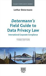 Determann's Field Guide to Data Privacy Law: International Corporate Compliance, Third Edition (Elgar Compliance Guides)