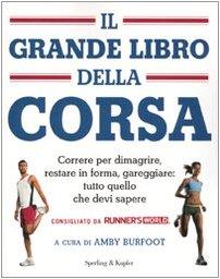 Il grande libro della corsa. Correre per dimagrire, restare in forma, gareggiare: tutto quello che devi sapere