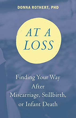 At a Loss: Finding Your Way After Miscarriage, Stillbirth, or Infant Death by [Donna Rothert]