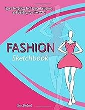 Fashion Sketchbook: Figure Templates for Fashion Designing and Building Your Portfolio: Fashion Sketchpad Figure Templates Perfect for Drawing Books, ... Fashion Design Books and Fashion Sketchbooks