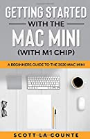 Getting Started With the Mac Mini (With M1 Chip): A Beginners Guide To the 2020 Mac Mini