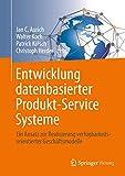 Entwicklung datenbasierter Produkt-Service Systeme: Ein Ansatz zur Realisierung verfügbarkeitsorientierter Geschäftsmodelle - Jan C. Aurich