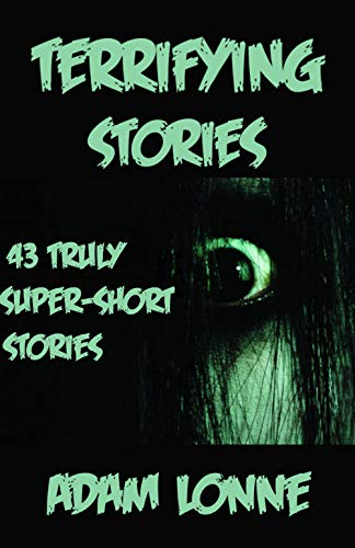 TERRIFYING STORIES: 43 TRULY TERRIFYING SUPER-SHORT STORIES, HOPE YOU