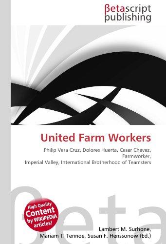 United Farm Workers: Philip Vera Cruz, Dolores Huerta, Cesar Chavez, Farmworker, Imperial Valley, International Brotherhood of Teamsters