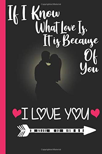 If I Know What Love is, It Is Because Of You: I Love You, a perfect Gift for Your Partner