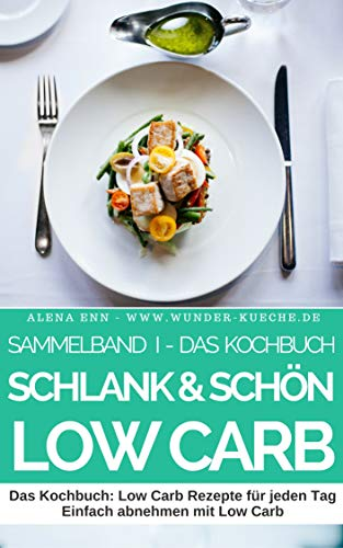 Schlank & Schön mit Low Carb - Sammelband 1: Der Ernährungskompass - Schlank, gesund und schön mit der richtigen Ernährung (Genussvoll abnehmen mit Low Carb 11)