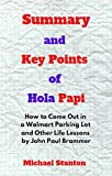 Summary and Key Points of Hola Papi: How to Come Out in a Walmart Parking Lot and Other Life Lessons by John Paul Brammer (English Edition)