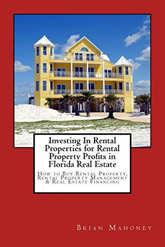 Real Estate Investing Books! - Investing In Rental Properties for Rental Property Profits in Florida Real Estate: How to Buy Rental Property, Rental Property Management & Real Estate Financing