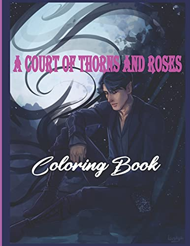A Court of Thorns and Roses coloring book: for adults