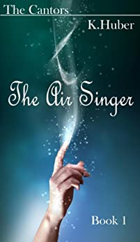 The Air Singer (The Cantors Book 1) by [K. Huber]