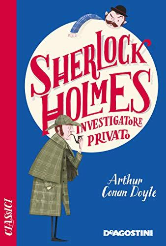Sherlock Holmes. Investigatore privato (Classici)