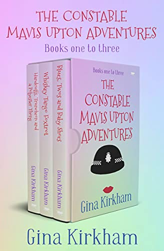 The Constable Mavis Upton Adventures Books One to Three: Handcuffs, Truncheon and a Polyester Thong; Whiskey Tango Foxtrot; and Blues, Twos and Baby Shoes (The Constable Mavis Upton Series) by [Gina Kirkham]