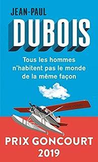 Tous les hommes n'habitent pas le monde de la même façon par Jean-Paul Dubois