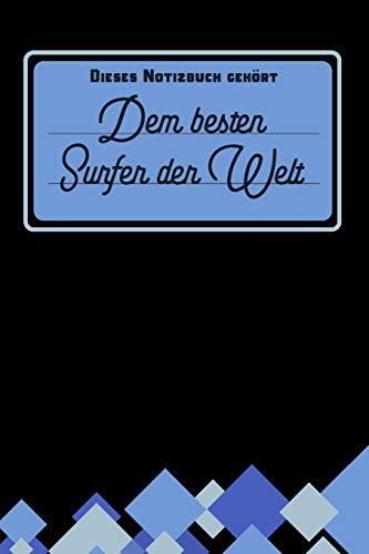 Dieses Notizbuch gehört dem besten Surfer der Welt: blanko Notizbuch | Journal | To Do Liste für Surfer und Surferinnen - über 100 linierte Seiten mit ... Notizen - Tolle Geschenkidee als Dankeschön