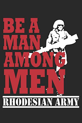 Be a Man Among Men Rhodesian Army: Rhodesian Army - Soldier Gift Rhodesia Dot Grid Notebook 6x9 Inches - 120 dotted pages for notes, drawings, formulas | Organizer writing book planner diary