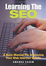 Learning The SEO: A Basic Manual For Improving Your Web Searcher Results