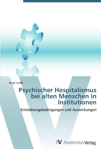 Psychischer Hospitalismus bei alten Menschen in Institutionen: Entstehungsbedingungen und Auswirkungen