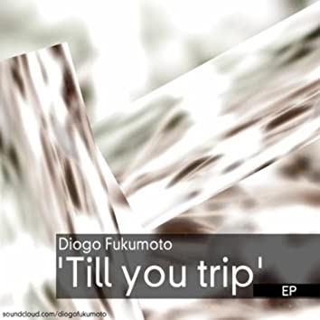 Till You Trip