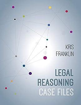Legal Reasoning Case Files by [Kris Franklin]