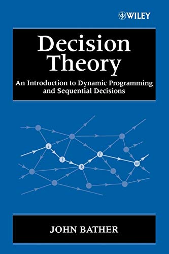 Decision Theory: An Introduction to Dynamic Programming and Sequential Decisions (Wiley-Interscience Series in Systems and Optimization)