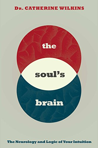Soul's Brain: The Neurology and Logic of Your Intuition