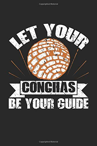 Let Your Conchas Be Your Guide: Pan Dulce Mexican Sweet Bread Cookbook Journal Notebook