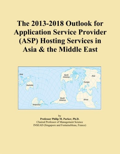 The 2013-2018 Outlook for Application Service Provider (ASP) Hosting Services in Asia & the Middle East