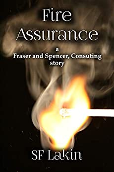 Fire Assurance: a Fraser and Spencer, Consulting story (English Edition) de [SF Lakin]