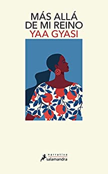 Más allá de mi reino (Spanish Edition) by [Yaa Gyasi, Eduardo Adrián Hojman Altieri]