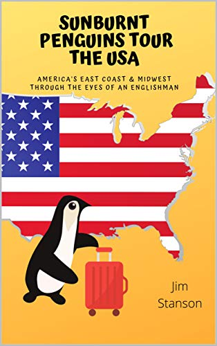 Sunburnt Penguins Tour The USA: America's East Coast and Midwest through an Englishman's Eyes (English Edition)