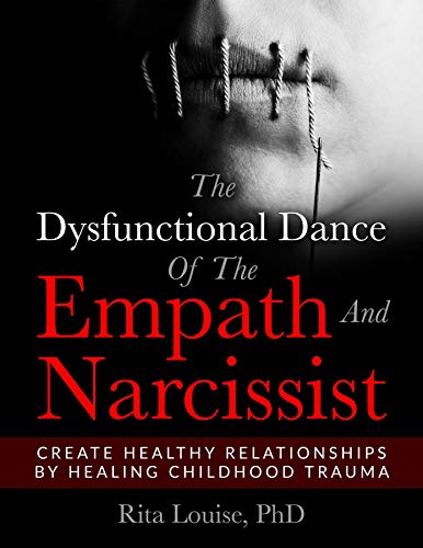 The Dysfunctional Dance Of The Empath And Narcissist: Create Healthy Relationships By Healing Childhood Trauma by [Rita  Louise PhD]