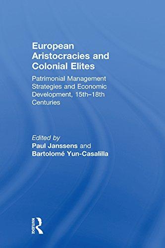 European Aristocracies and Colonial Elites: Patrimonial Management Strategies and Economic Development, 15th–18th Centuries (English Edition)