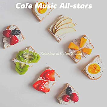 Music for Relaxing at Cafes (Guitar)
